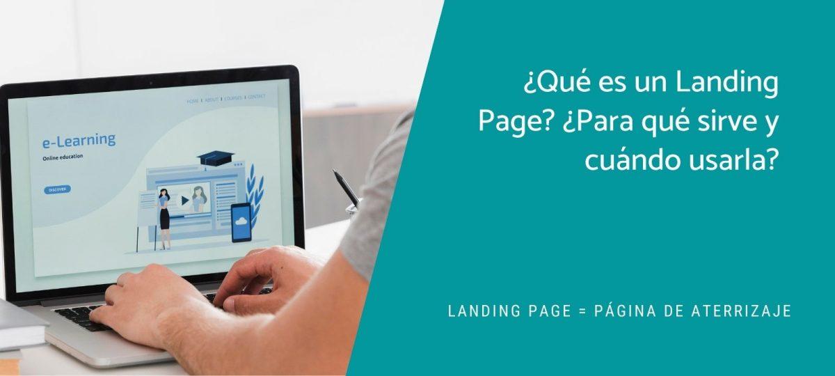 ¿Qué es un Landing Page? ¿Para qué sirve y cuándo usarla?