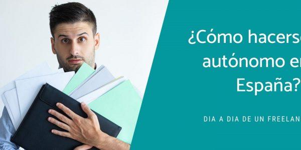 ¿Cómo hacerse autónomo en España? Pasos a seguir y como gestionar el día a día